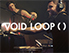 VOID LOOP ( )